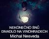 Kouzelnická show NEKONEČNO SNŮ Michal Nesveda