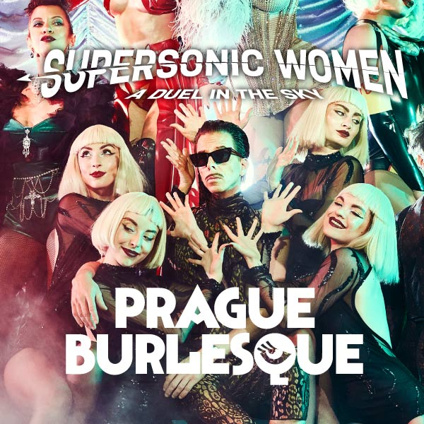 PRAGUE BURLESQUE - SUPERSONIC WOMEN