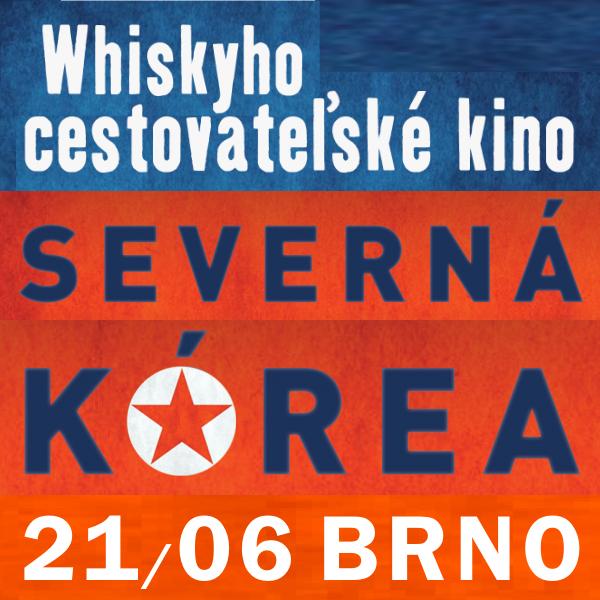 Whiskyho cestovateľské kino: SEVERNÁ KÓREA