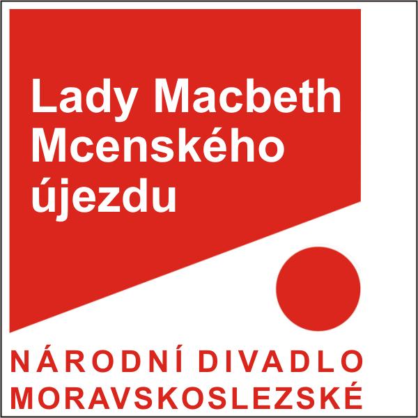LADY MACBETH MCENSKÉHO ÚJEZDU, ND moravskoslezské