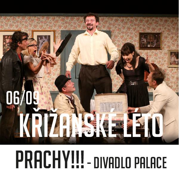 PRACHY!!! / Divadlo PALACE, Křižanské léto