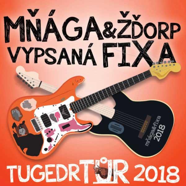 Mňága & Žďorp / vypsaná fiXa: TUGEDRTŮR 2018