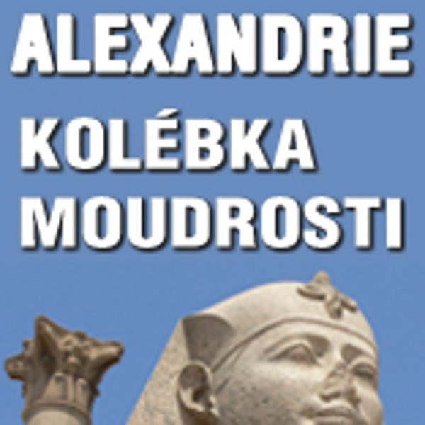 Alexandrie - kolébka moudrosti